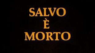 SALVO È MORTO