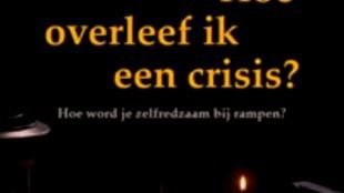 Dick Berts - Hoe overleef ik een crises Hoe word je zelfredzaam bij rampen?