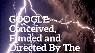 GOOGLE Conceived, Funded and Directed By The CIA — Part II