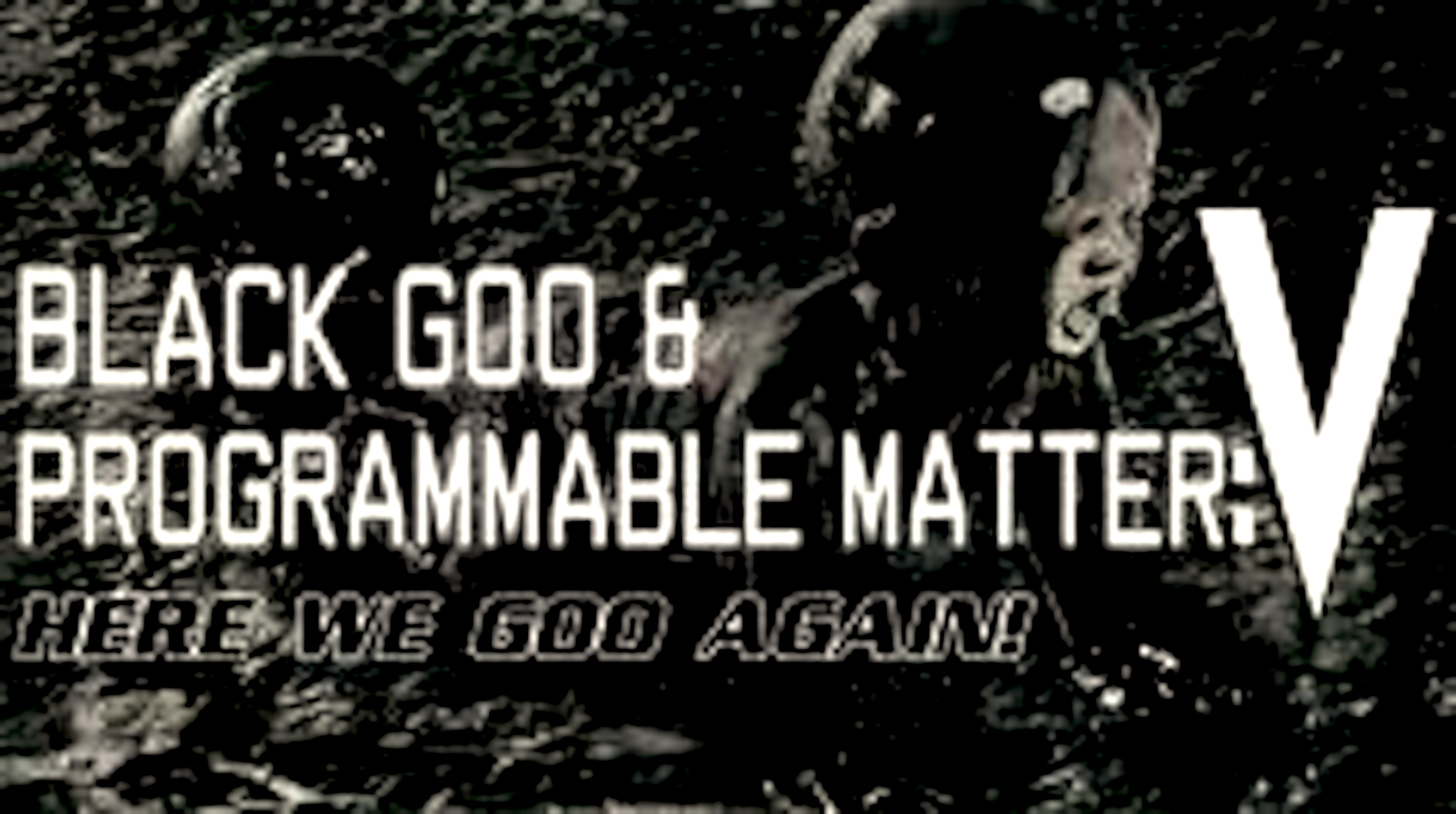 Odd Tv Black Goo Amp Programmable Matter Part 5 Here We