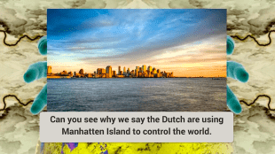 Can you now see why we say the Dutch are using Manhatten Island to control the world. (foto YouTube)