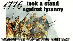 1776 Our Founding Fathers took a stand against tyranny NOW IT IS YOUR TURN