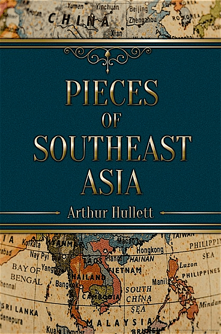 Arthur Hullett – Pieces of Southeast Asia