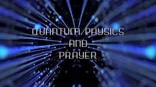 Quantum Physics and Prayer (foto What Does It Mean)