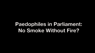 Paedophiles in Parliament: No Smoke without Fire? (foto YouTube)