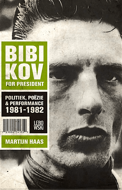 Martijn Haas – Bibikov for President- politiek, poëzie en performance 1981-1982