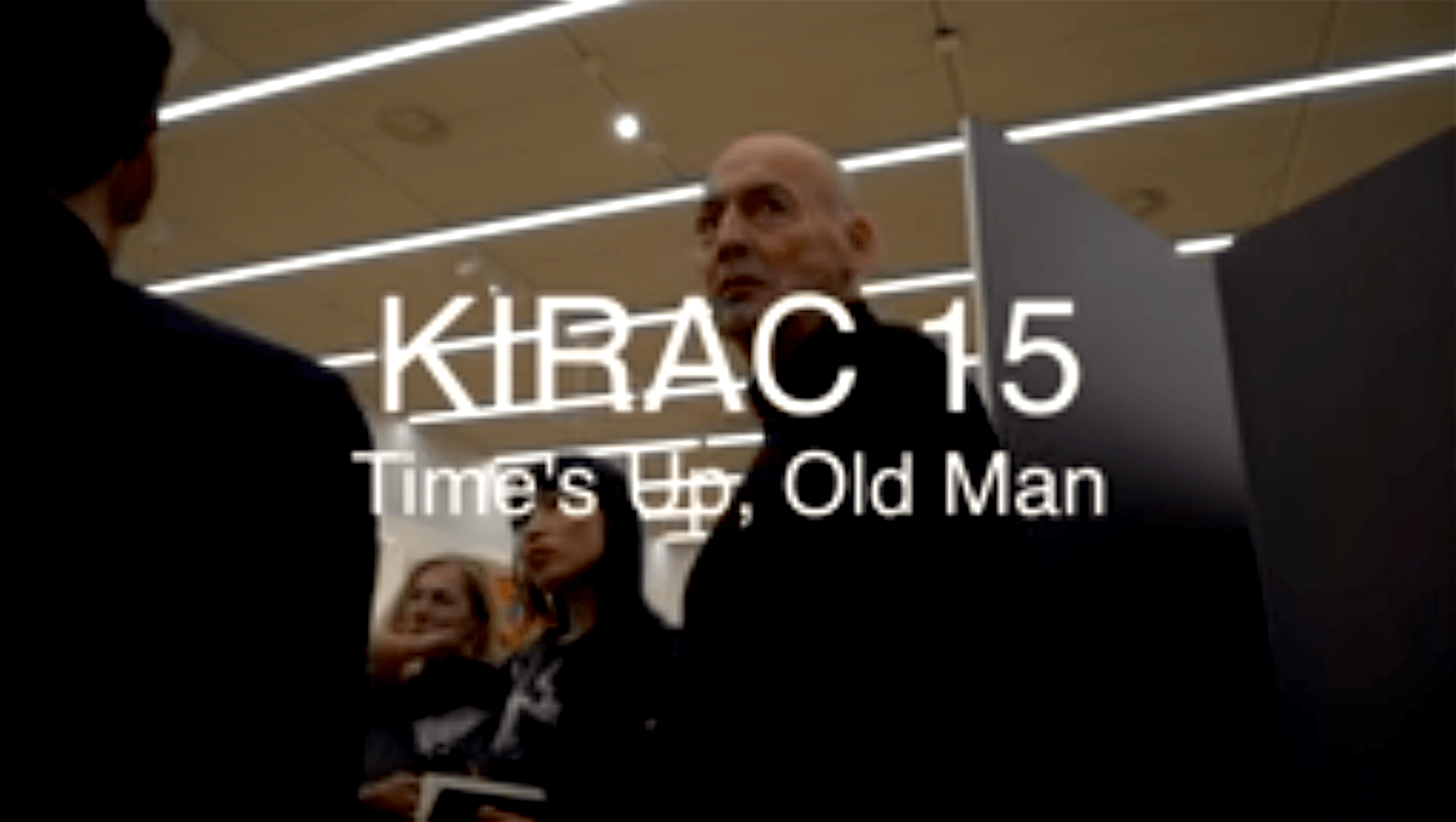 KIRAC | Keeping It Real Art Critics – Time's up, old man