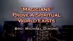 "Bro. Michael Dimond - ""Magicians"" prove a spiritual world exists"