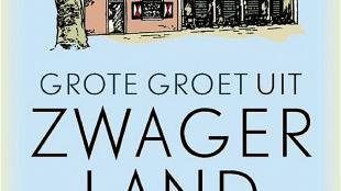 Joost Zwagerman - Grote groet uit Zwagerland: Ode aan Noord-Holland door zijn bekendste schrijver