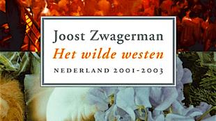 Joost Zwagerman - Het wilde westen: Nederland 2001-2002