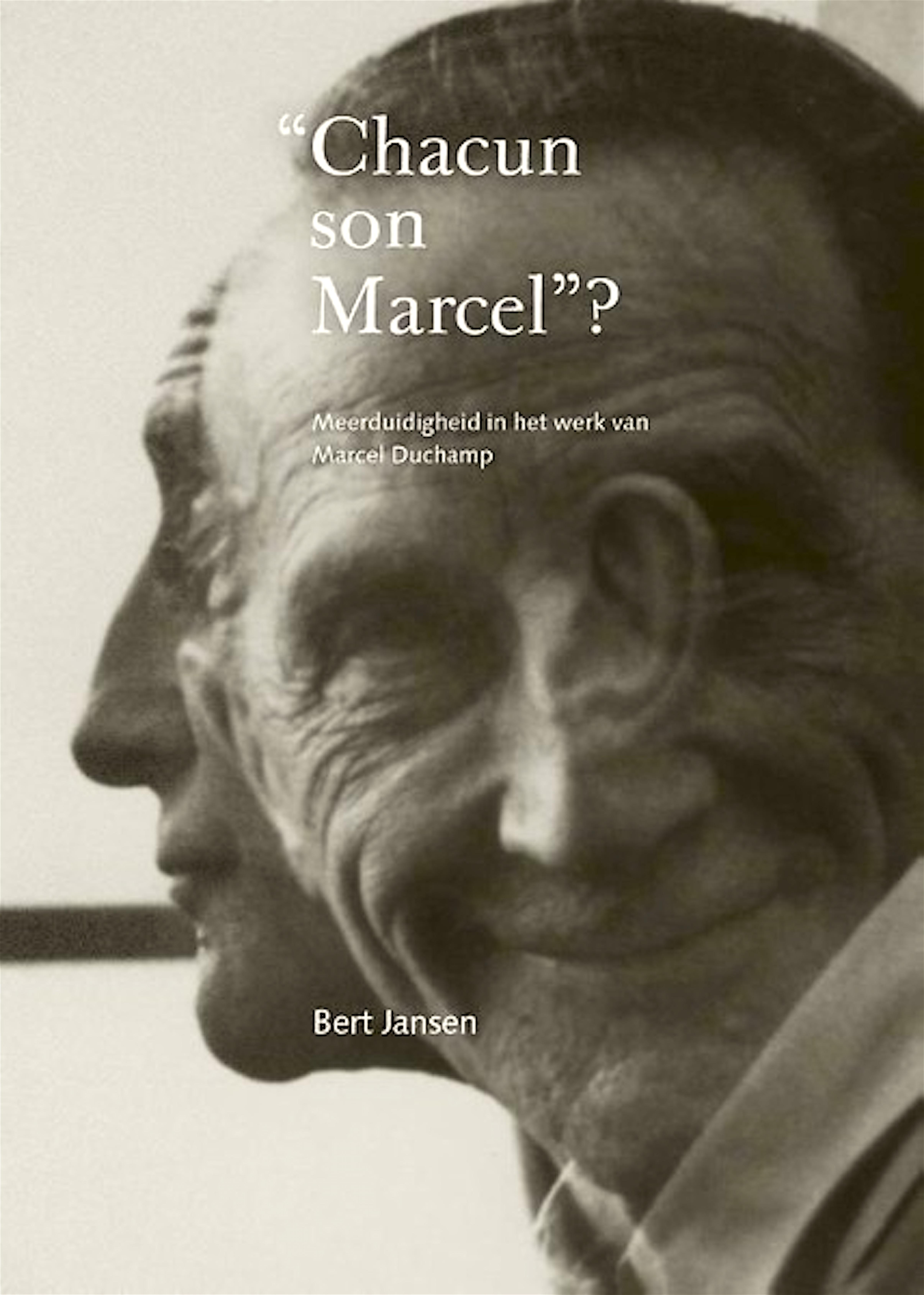 """Bert Jansen – """"Chacun son Marcel""""? Meerduidigheid in het werk van Marcel Duchamp"""