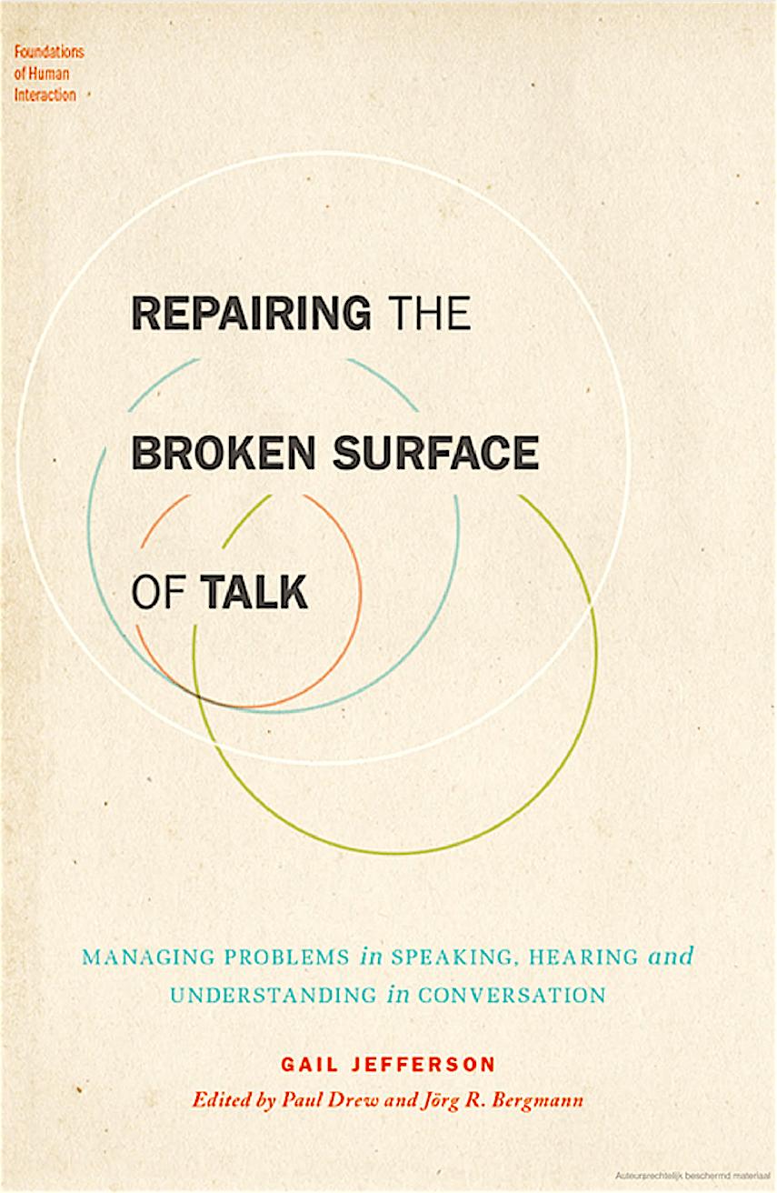 Gail Jefferson – Repairing the Broken Surface of Talk Managing Problems in Speaking, Hearing, and Understanding in Conversation