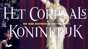 Lees mee met Micha Kat Eduard van Holst Pellekaan, Micha Kat, Tijn Sadee & Theo Toebosch | Het Corps als Koninkrijk 150 jaar Delftsch Studenten Corps