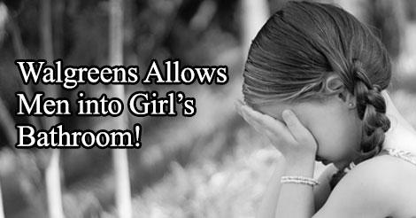 Walgreens Allows Men into Girl's Bathroom!